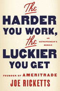 Harder You Work, the Luckier You Get: An Entrepreneur's Memoir