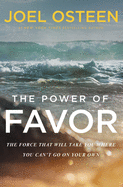 Power of Favor: The Force That Will Take You Where You Can't Go on Your Own