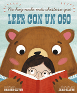 No Hay Nada Más Chistoso Que Leer Con un Oso = Bears Make the Best Reading Buddies