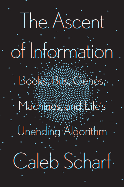 Ascent of Information Books, Bits, Genes, Machines, and Life's Unending Algorithm